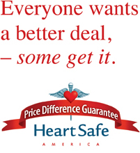 Everyone wants a better deal, - some get it. HeartSafe America Price Difference Guarantee